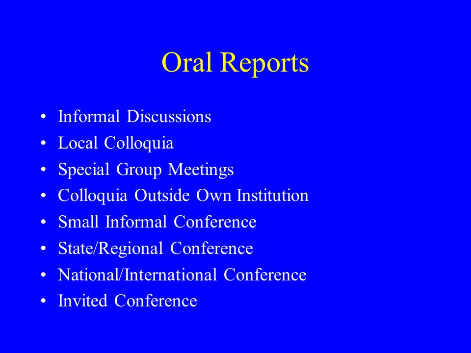 Oral Reports Informal Discussions Local Colloquia Special Group Meetings Colloquia Outside Own Institution Small Informal Conference State/Regional Co