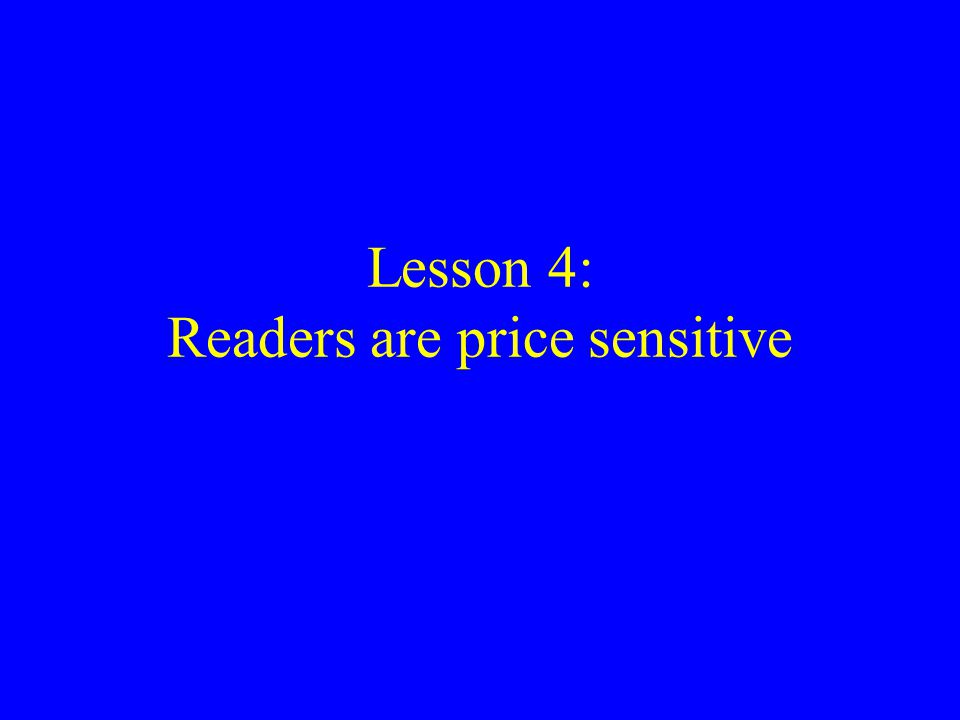 Lesson 4: Readers are price sensitive