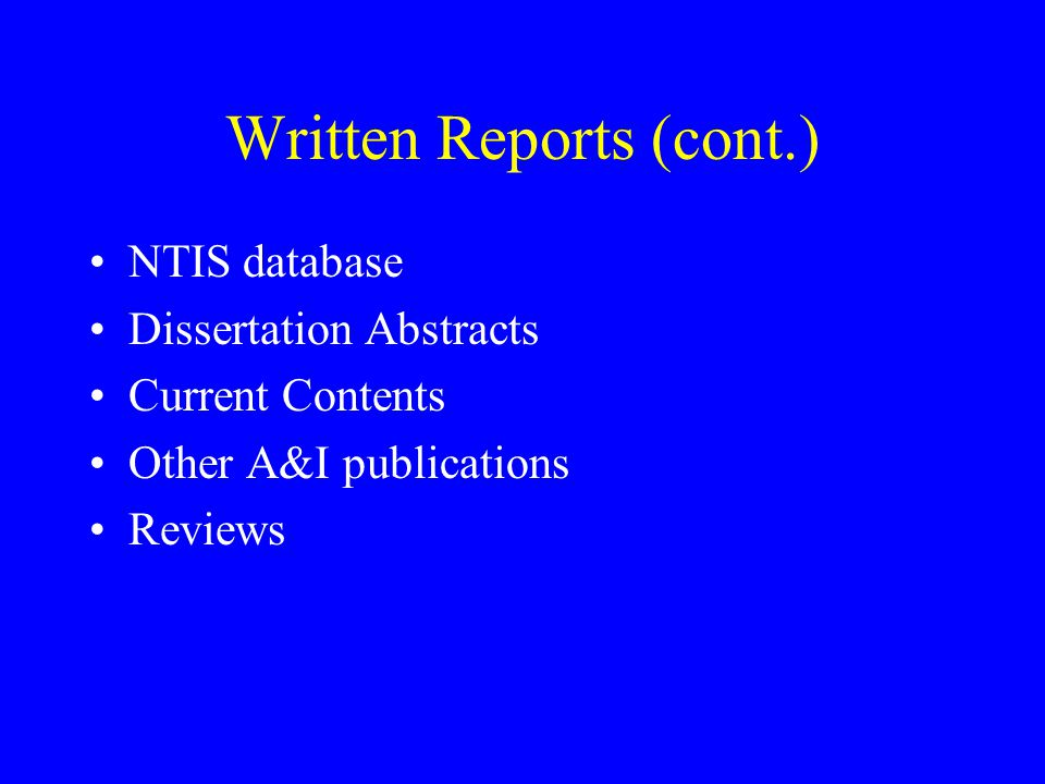 Written Reports (cont.) NTIS database Dissertation Abstracts Current Contents Other A&I publications Reviews