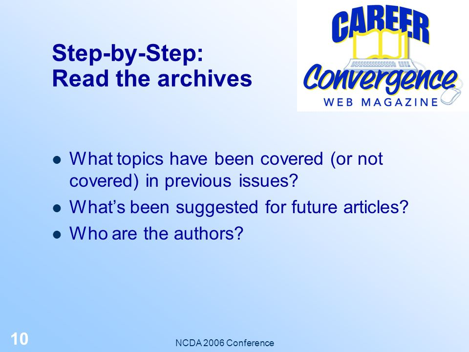 NCDA 2006 Conference 9 Step-by-Step: Read the current issue What do you like about it? What areas are attractive to you – do they match your skills, i