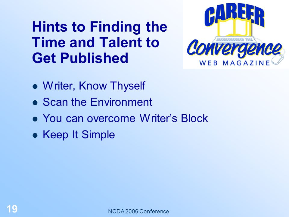 NCDA 2006 Conference 18 Step-by-Step: You're Published! New articles appear on the first of each month Previous articles are archived and searchable W