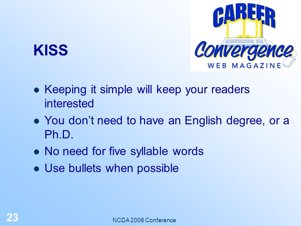 NCDA 2006 Conference 22 Overcoming Writer's Block Focus on practical topics – things you have used that have worked – If it's been useful to you, it m