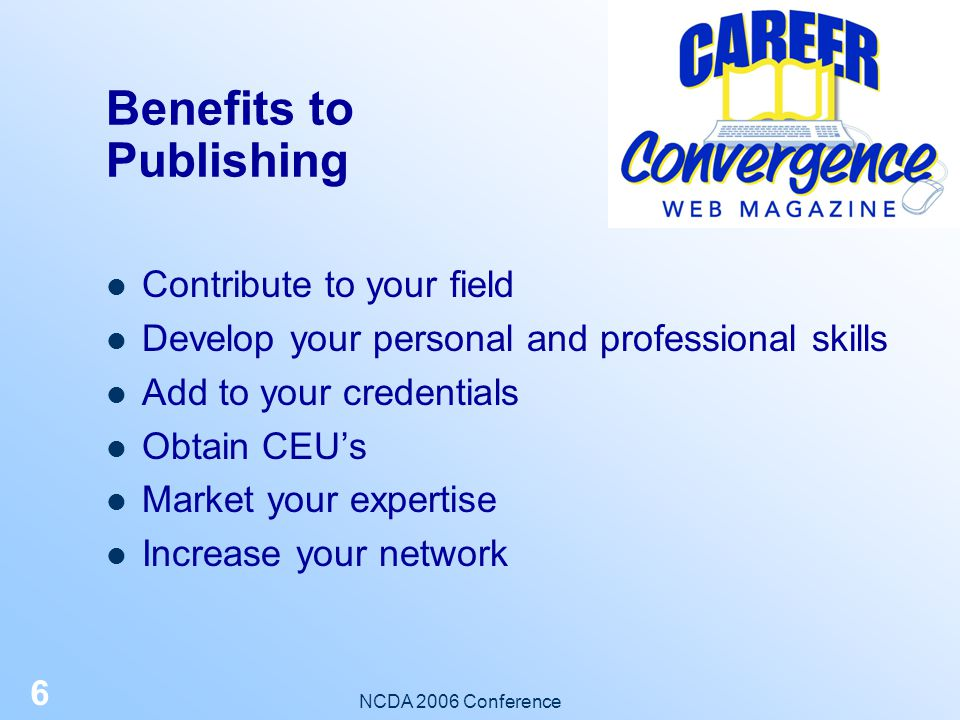 5 How is Career Convergence different from other publications? Tone - friendly, informal Purpose – a practical tool that can immediately be used Forma