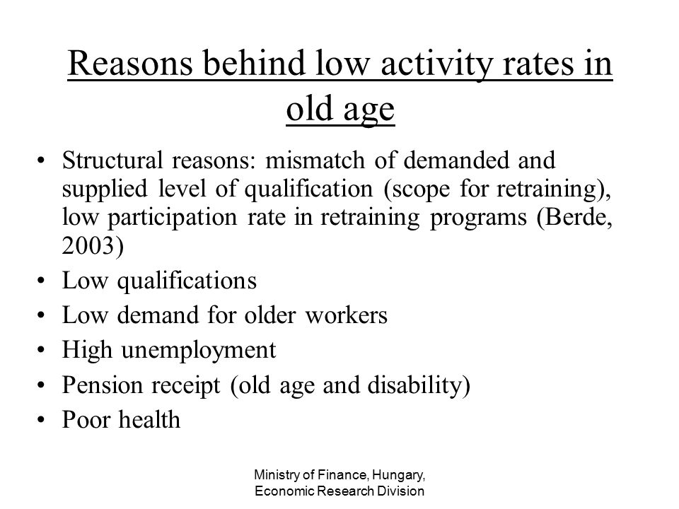 Ministry of Finance, Hungary, Economic Research Division Reasons behind low activity rates in old age Structural reasons: mismatch of demanded and sup