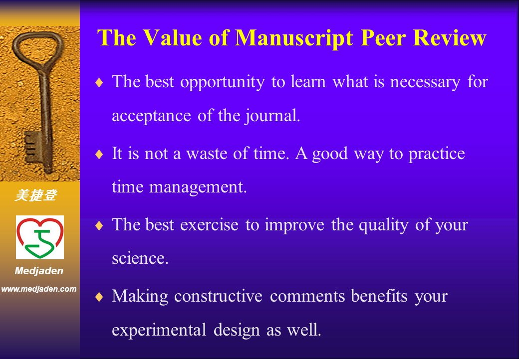 美捷登 www.medjaden.com Medjaden The Value of Manuscript Peer Review  The best opportunity to learn what is necessary for acceptance of the journal.