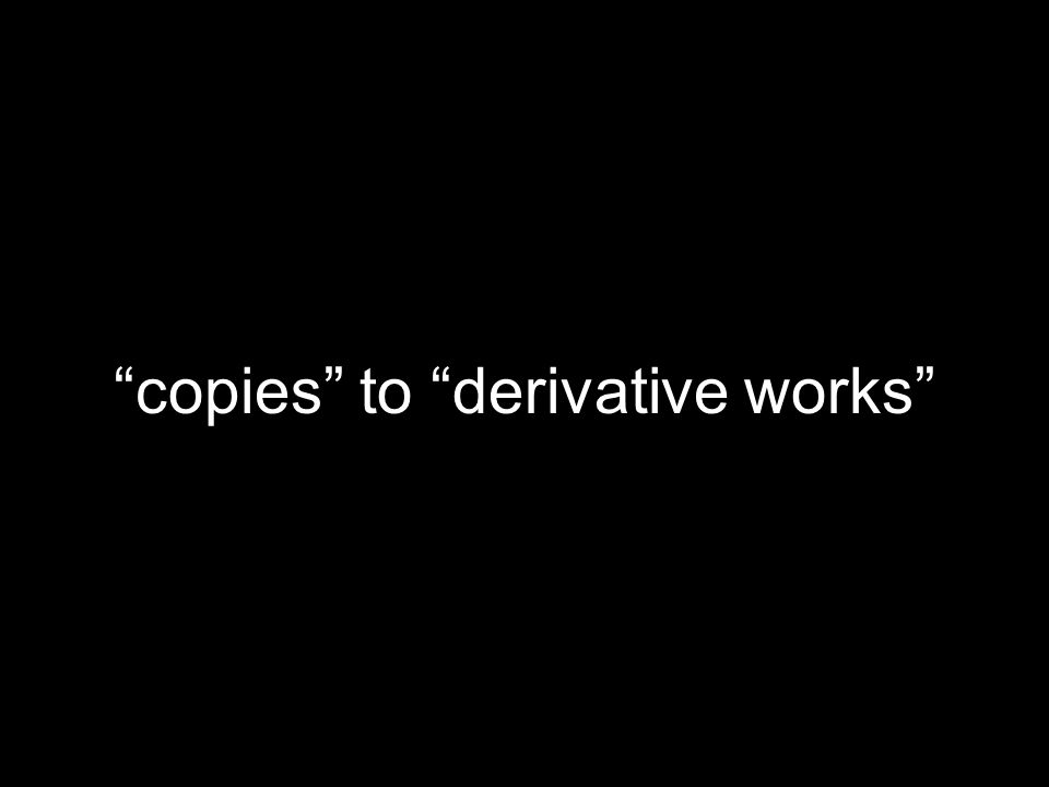 copies to derivative works