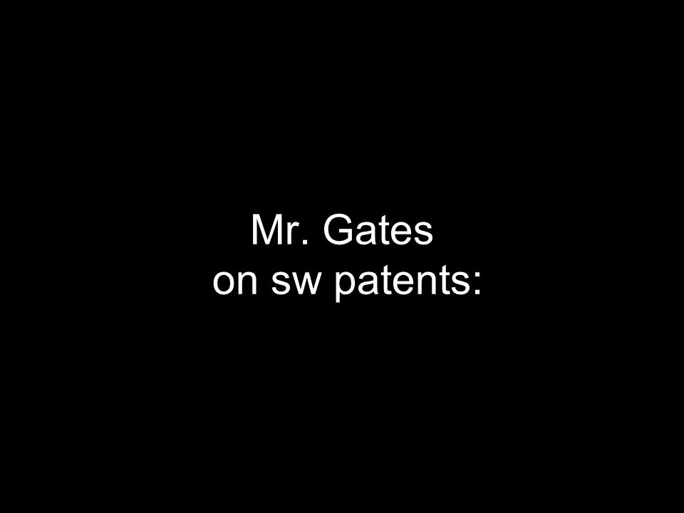 Mr. Gates on sw patents: