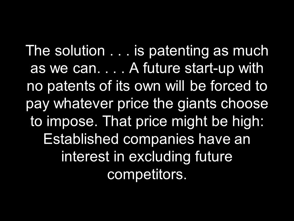 The solution... is patenting as much as we can....