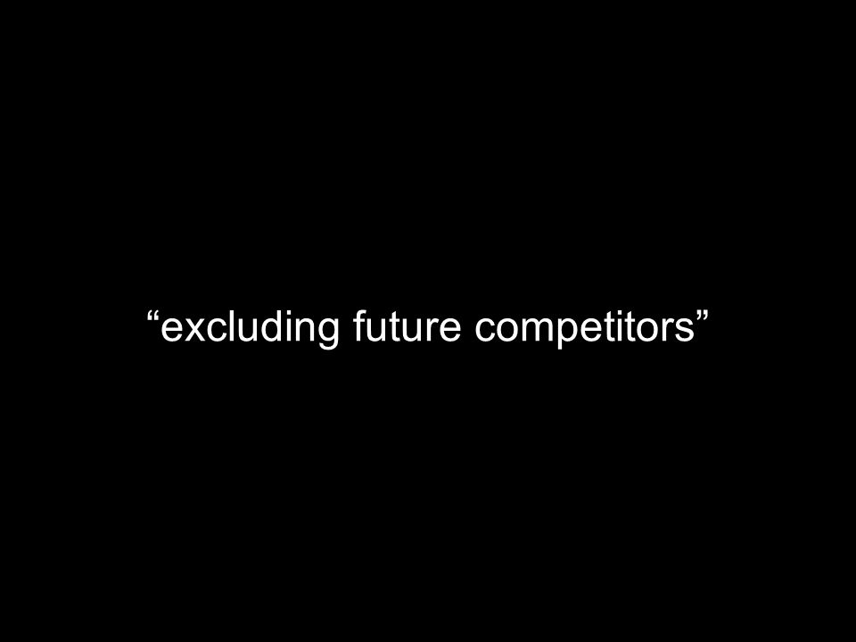 """""""excluding future competitors"""""""