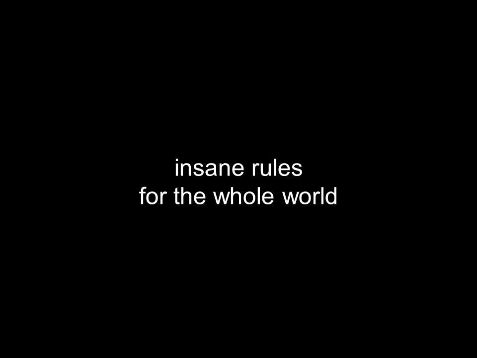 insane rules for the whole world