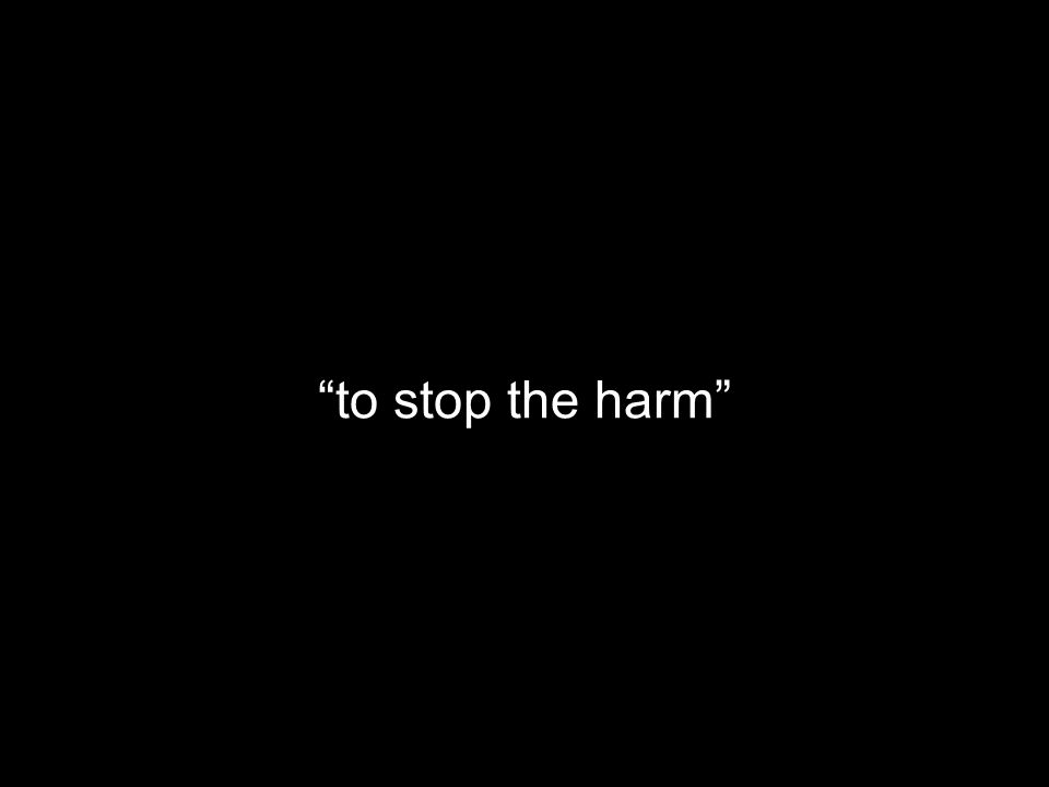 to stop the harm