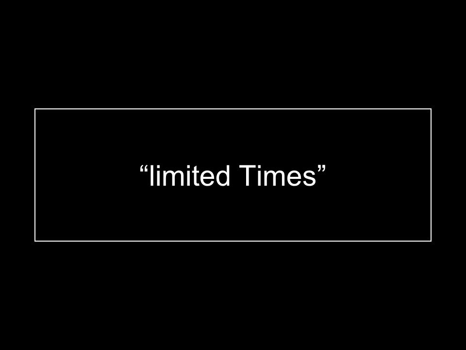 """""""limited Times"""""""