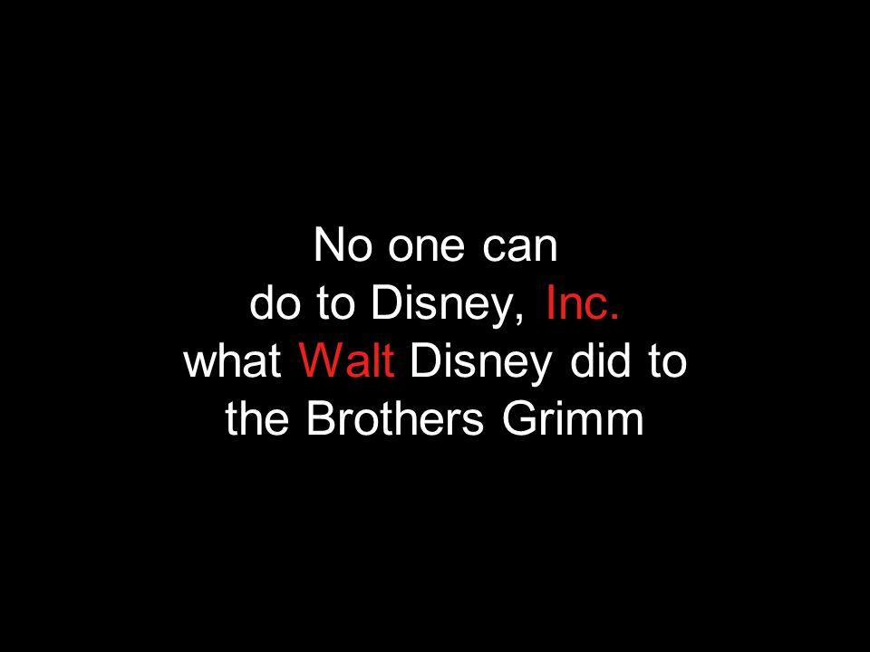 No one can do to Disney, Inc. what Walt Disney did to the Brothers Grimm