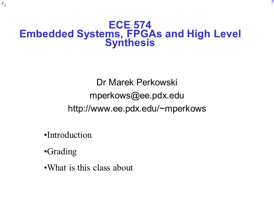 Universität Dortmund Marek Perkowski's Productions present: Lectures on Embedded Systems and High Level Synthesis and CAD Some slides come from various sources, including Adam Postula, Mark Schulz and U.C.