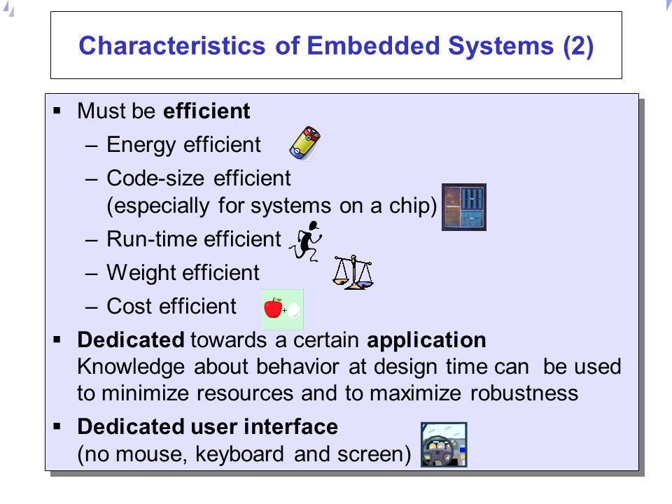 Universität Dortmund Characteristics of Embedded Systems (1)  Must be dependable, Reliability R(t) = probability of system working correctly provided that is was working at t=0 Maintainability M(d) = probability of system working correctly d time units after error occurred.