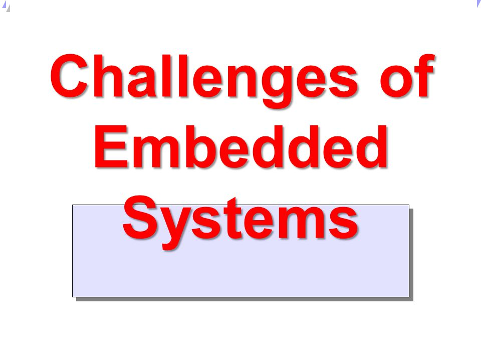 Universität Dortmund Characteristics of Embedded Systems (5) Not every ES has all of the above characteristics.