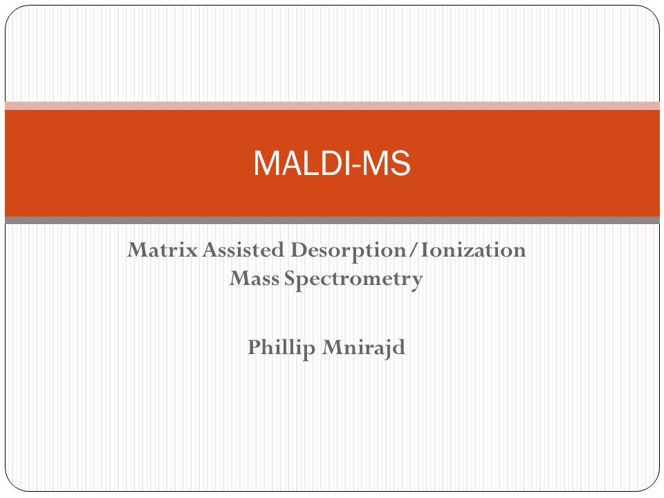 Introduction Mass Spectrometry (MS) Vital tool used to characterize and analyze molecules Limitations Biomolecules and organic macromolecules are fragile Molecular ions or meaningful fragments were limited to only 5- 10 kDa at the time New technique In 1987, Michael Karas and Franz Hillenkamp successfully demonstrated the use of a matrix to ionize high molecular weight compounds [1].