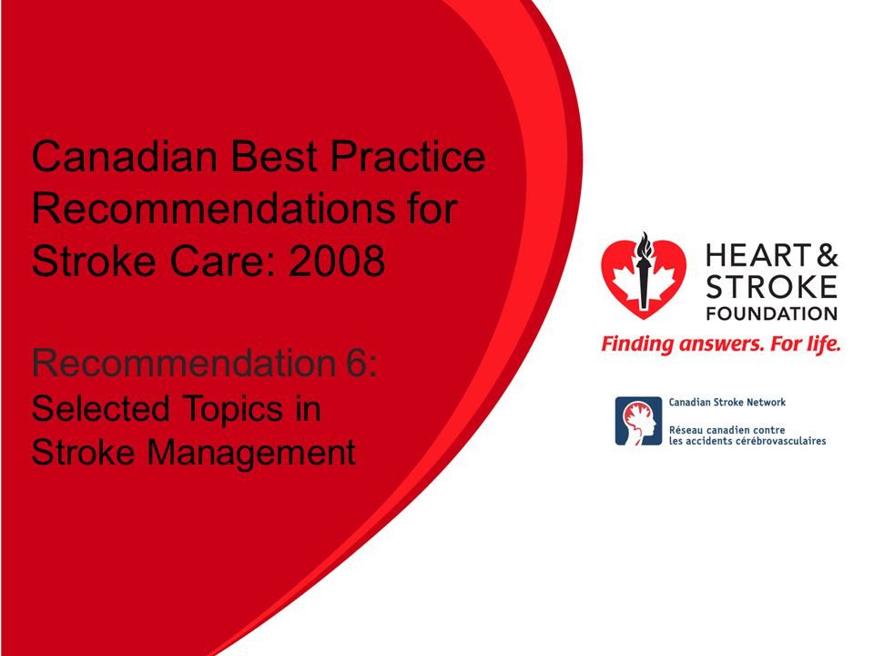 Canadian Best Practice Recommendations for Stroke Care (Updated 2008) Section # 3 Hyperacute Stroke Management Canadian Best Practice Recommendations for Stroke Care: 2008 Recommendation 6: Selected Topics in Stroke Management