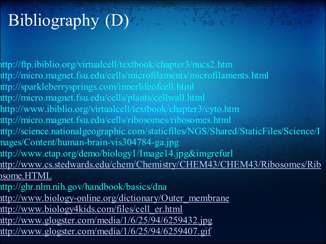 Bibliography (D) http://ftp.ibiblio.org/virtualcell/textbook/chapter3/nucs2.htm http://micro.magnet.fsu.edu/cells/microfilaments/microfilaments.html h