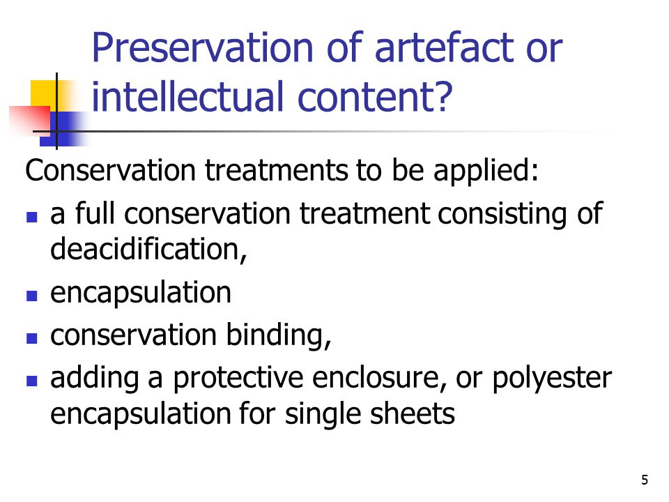 5 Preservation of artefact or intellectual content.