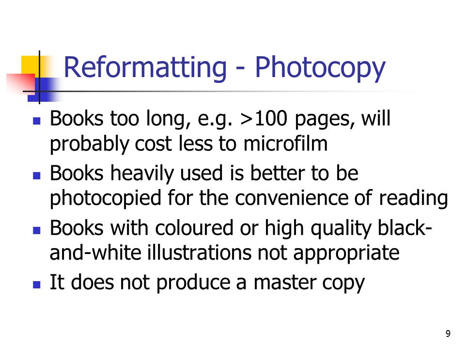 9 Reformatting - Photocopy Books too long, e.g.