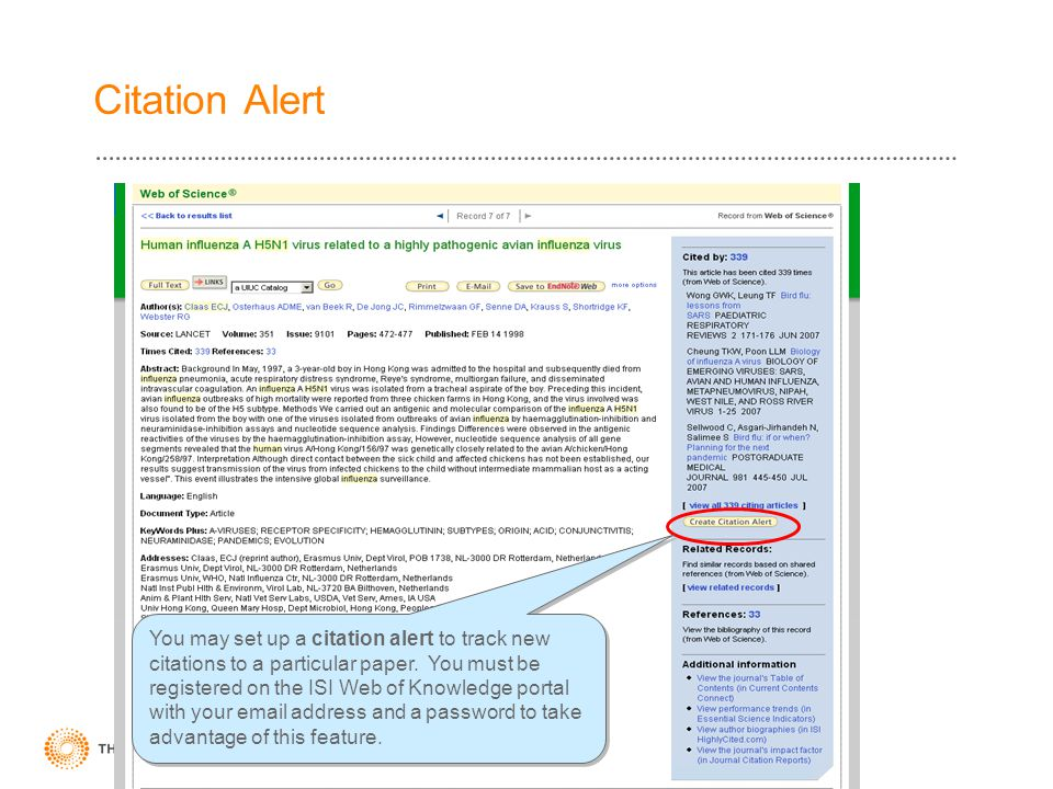 Citation Alert You may set up a citation alert to track new citations to a particular paper. You must be registered on the ISI Web of Knowledge portal