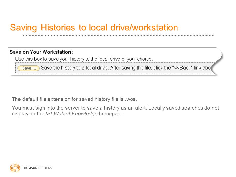 Saving Histories to local drive/workstation The default file extension for saved history file is.wos.