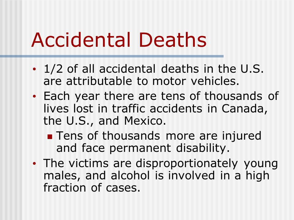 Accidental Deaths 1/2 of all accidental deaths in the U.S.
