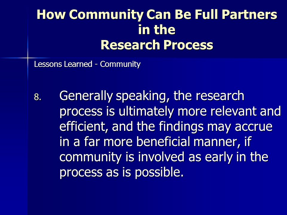 How Community Can Be Full Partners in the Research Process Lessons Learned - Community 8.