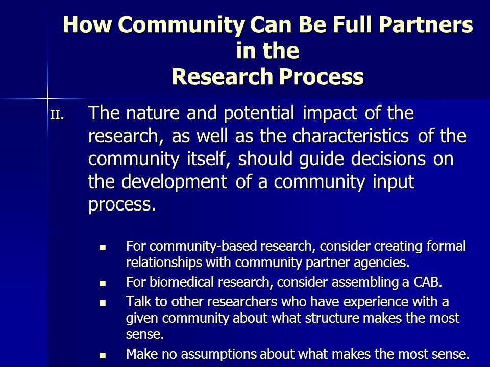 II. The nature and potential impact of the research, as well as the characteristics of the community itself, should guide decisions on the development