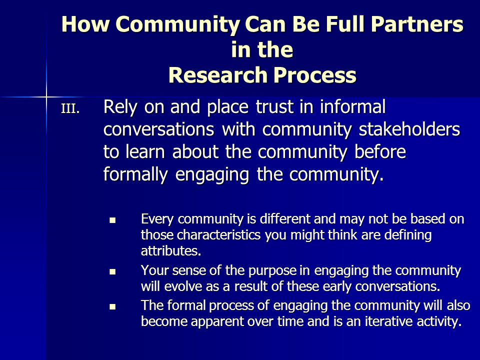 III. Rely on and place trust in informal conversations with community stakeholders to learn about the community before formally engaging the community