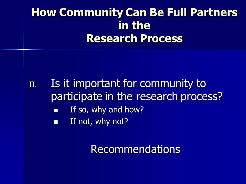 How Community Can Be Full Partners in the Research Process II. Is it important for community to participate in the research process? If so, why and ho