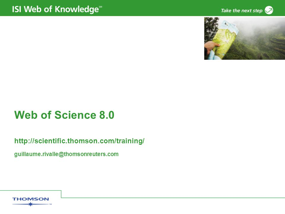 Web of Science 8.0 http://scientific.thomson.com/training/ guillaume.rivalle@thomsonreuters.com