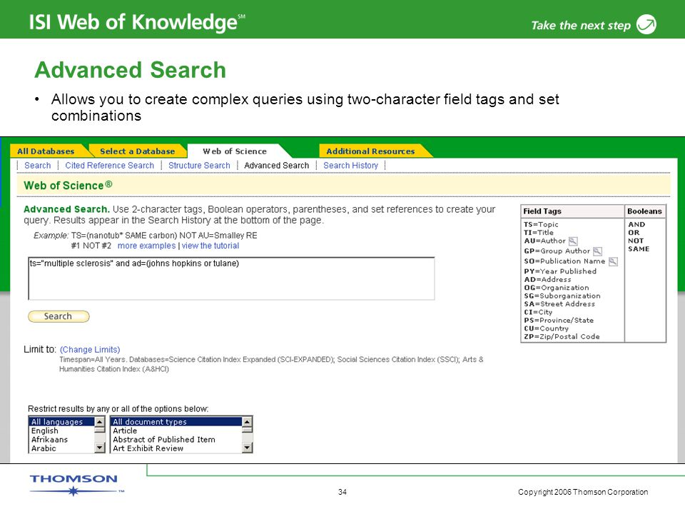 Copyright 2006 Thomson Corporation 34 Advanced Search Allows you to create complex queries using two-character field tags and set combinations