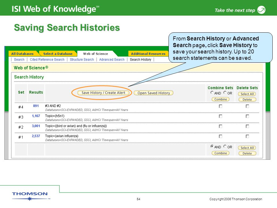 Copyright 2006 Thomson Corporation 54 Saving Search Histories From Search History or Advanced Search page, click Save History to save your search history.