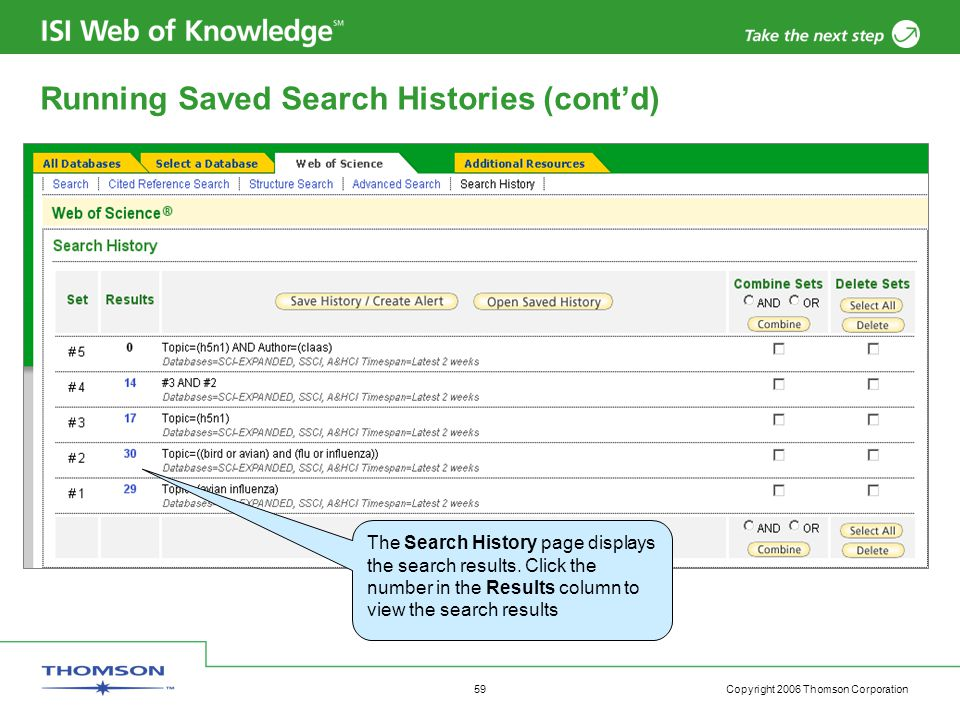 Copyright 2006 Thomson Corporation 59 The Search History page displays the search results.
