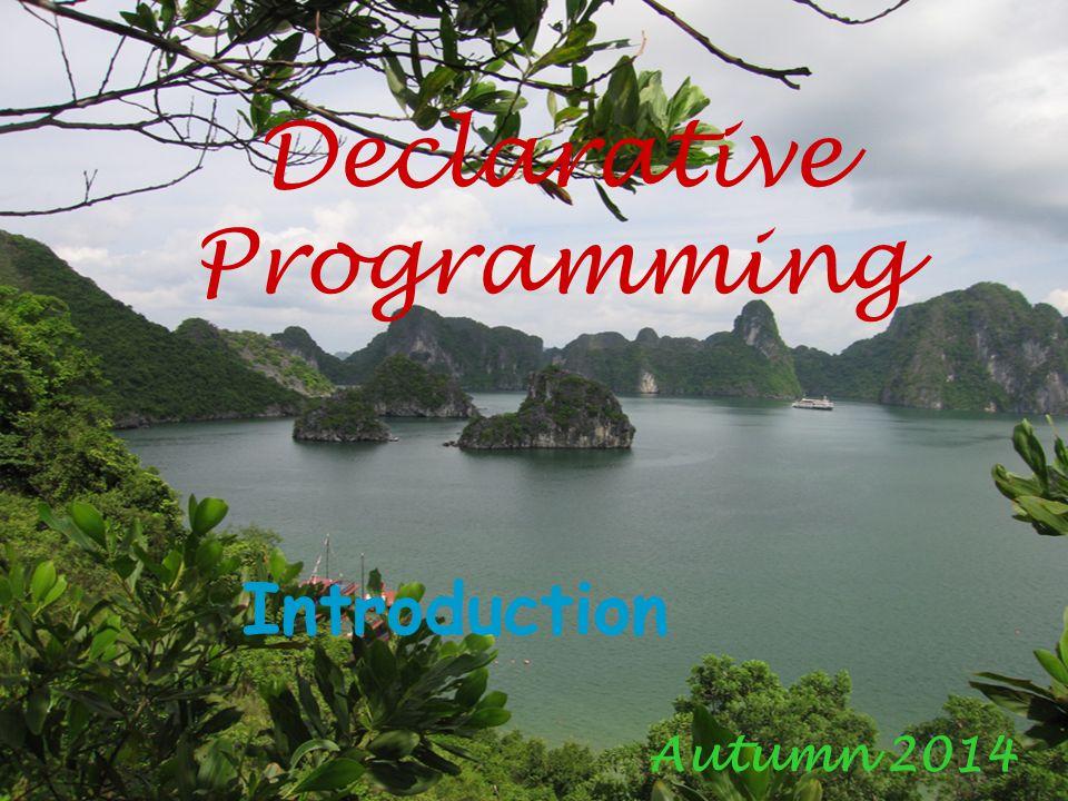 Declarative Programming Autumn 2014 Introduction