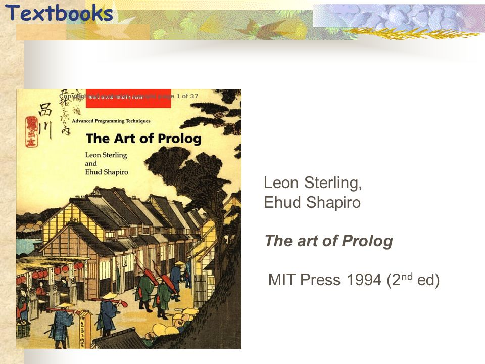Textbooks Leon Sterling, Ehud Shapiro The art of Prolog MIT Press 1994 (2 nd ed)