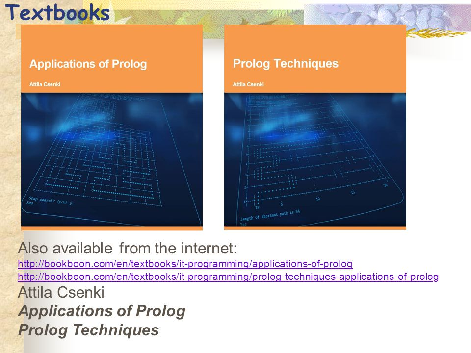 Textbooks Also available from the internet: http://bookboon.com/en/textbooks/it-programming/applications-of-prolog http://bookboon.com/en/textbooks/it
