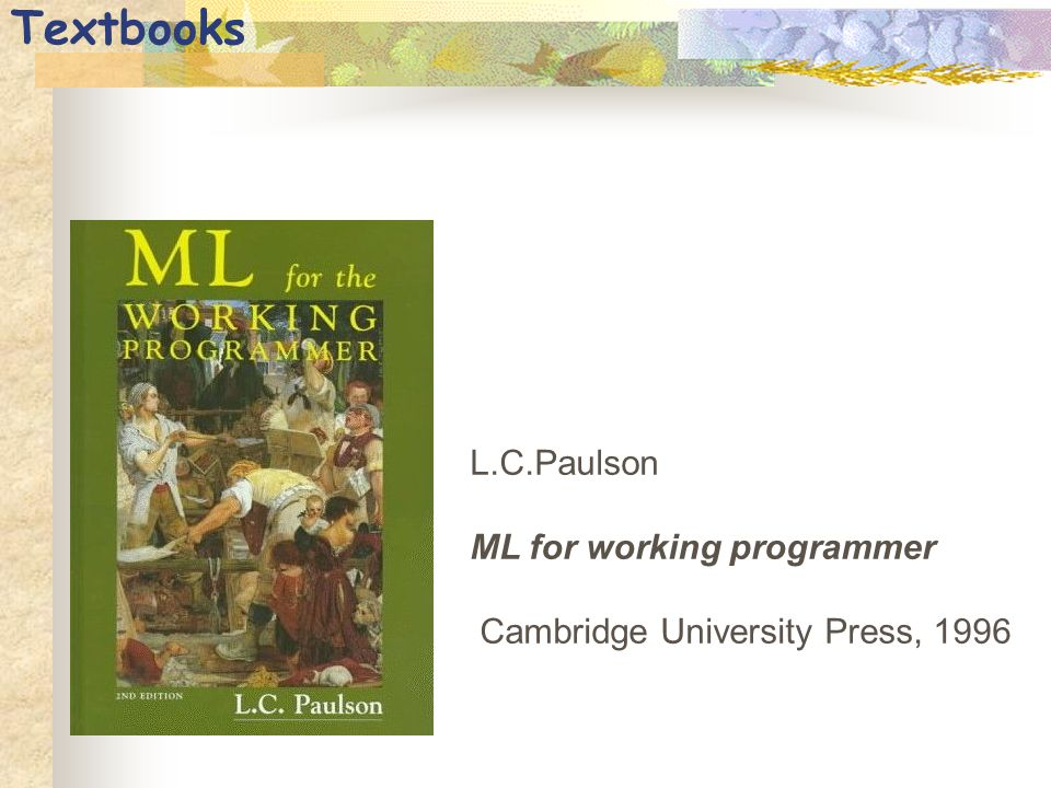 Textbooks L.C.Paulson ML for working programmer Cambridge University Press, 1996