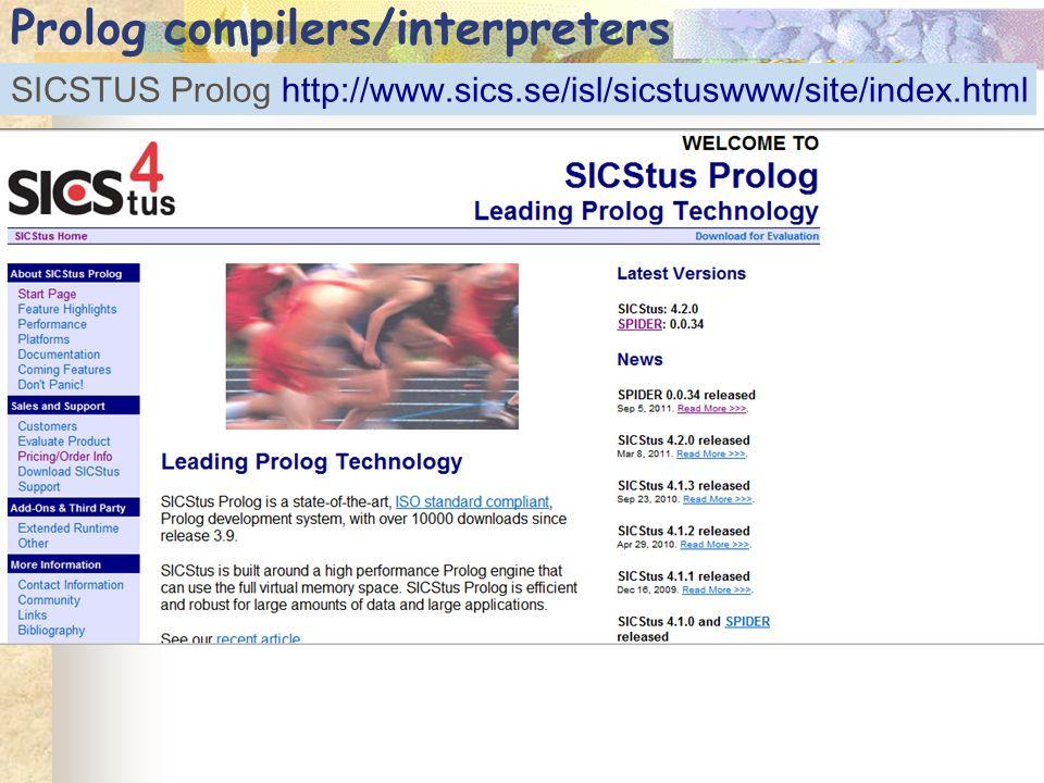Prolog compilers/interpreters SICSTUS Prolog http://www.sics.se/isl/sicstuswww/site/index.html