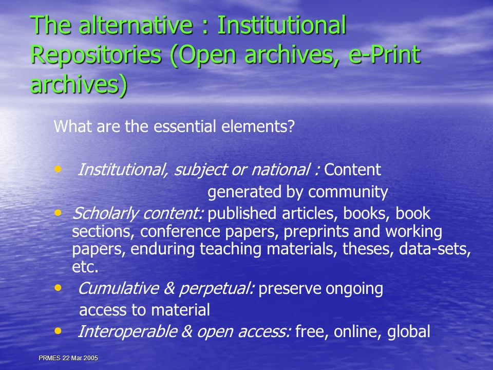 The alternative : Institutional Repositories (Open archives, e-Print archives) What are the essential elements? Institutional, subject or national : C