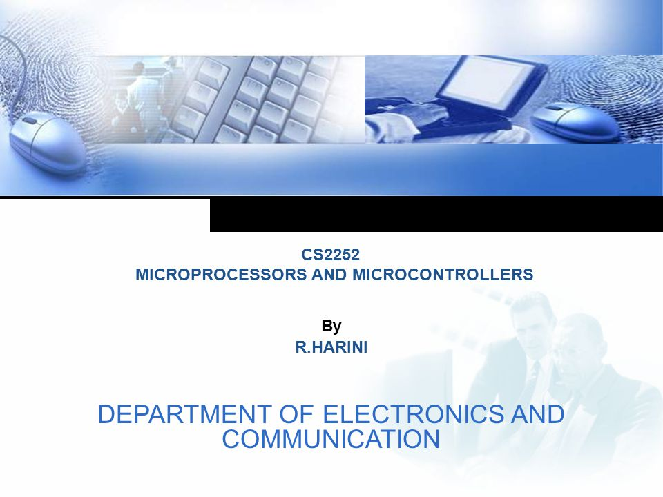 By R.HARINI CS2252 MICROPROCESSORS AND MICROCONTROLLERS DEPARTMENT OF ELECTRONICS AND COMMUNICATION