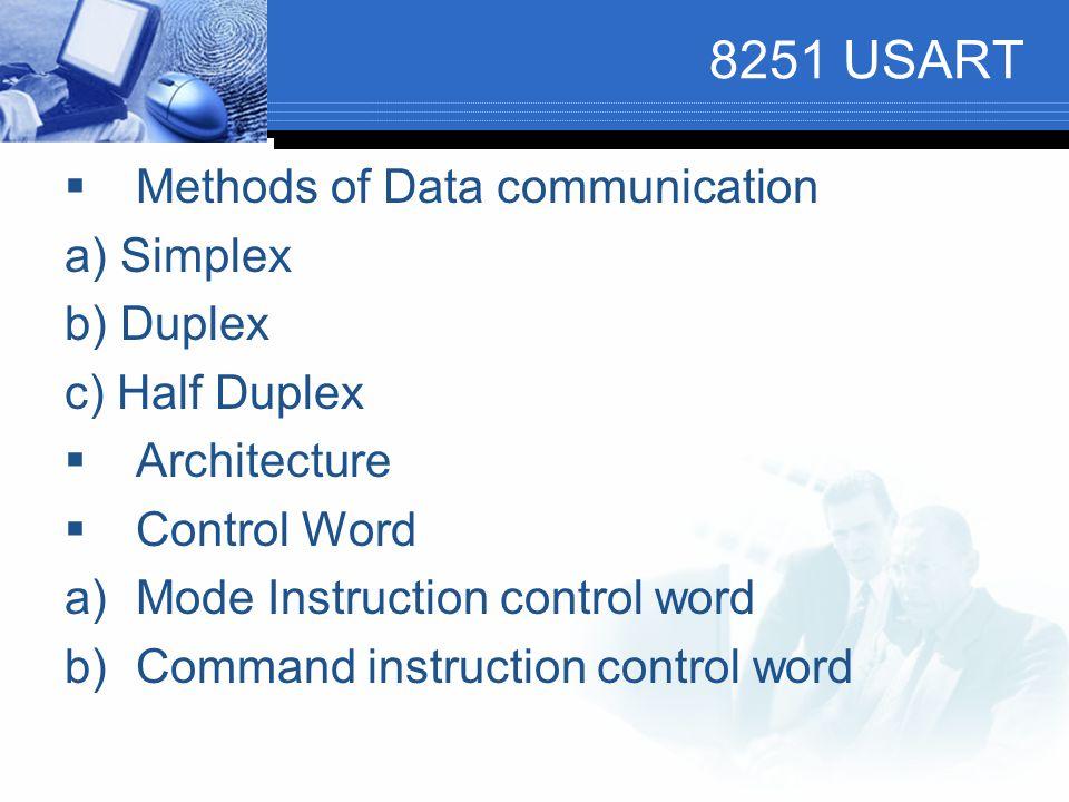 8251 USART  Methods of Data communication a) Simplex b) Duplex c) Half Duplex  Architecture  Control Word a)Mode Instruction control word b)Command