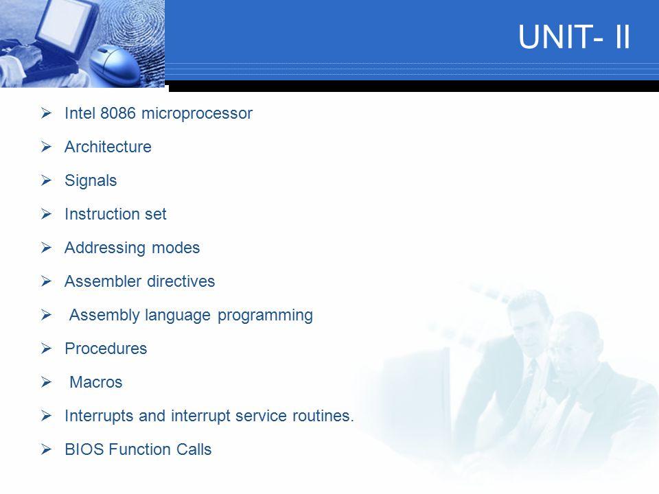 UNIT- II  Intel 8086 microprocessor  Architecture  Signals  Instruction set  Addressing modes  Assembler directives  Assembly language programm