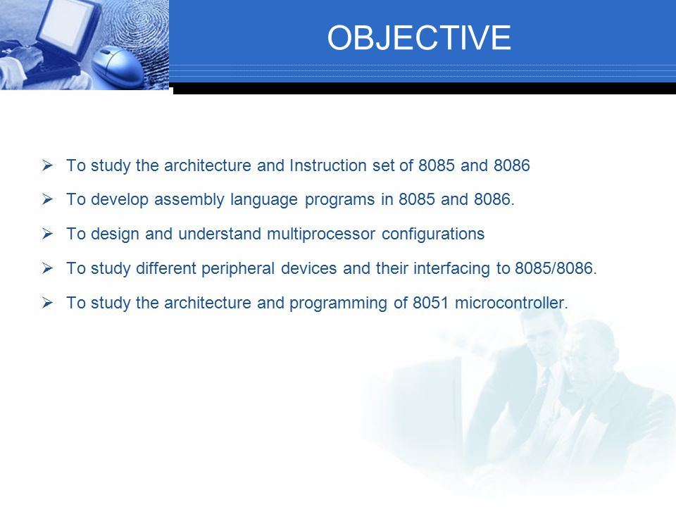 OBJECTIVE  To study the architecture and Instruction set of 8085 and 8086  To develop assembly language programs in 8085 and 8086.  To design and u