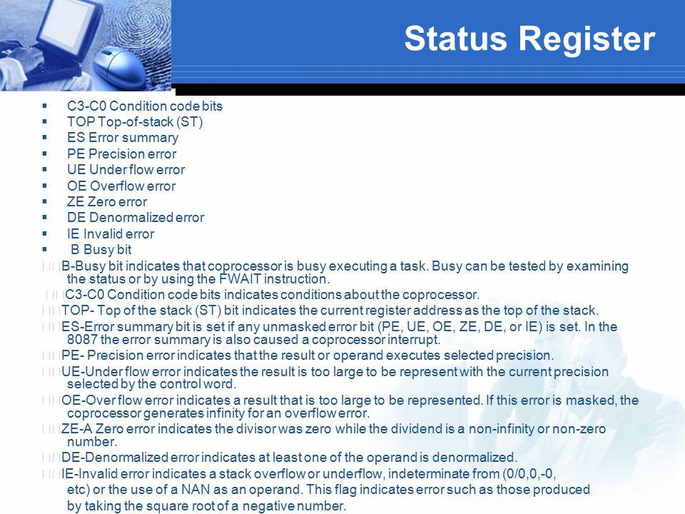  C3-C0 Condition code bits  TOP Top-of-stack (ST)  ES Error summary  PE Precision error  UE Under flow error  OE Overflow error  ZE Zero error