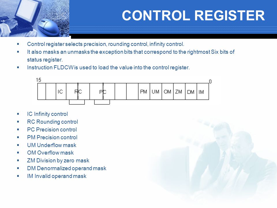 CONTROL REGISTER  Control register selects precision, rounding control, infinity control.  It also masks an unmasks the exception bits that correspo