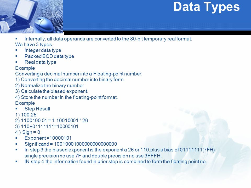 Data Types  Internally, all data operands are converted to the 80-bit temporary real format. We have 3 types.  Integer data type  Packed BCD data t