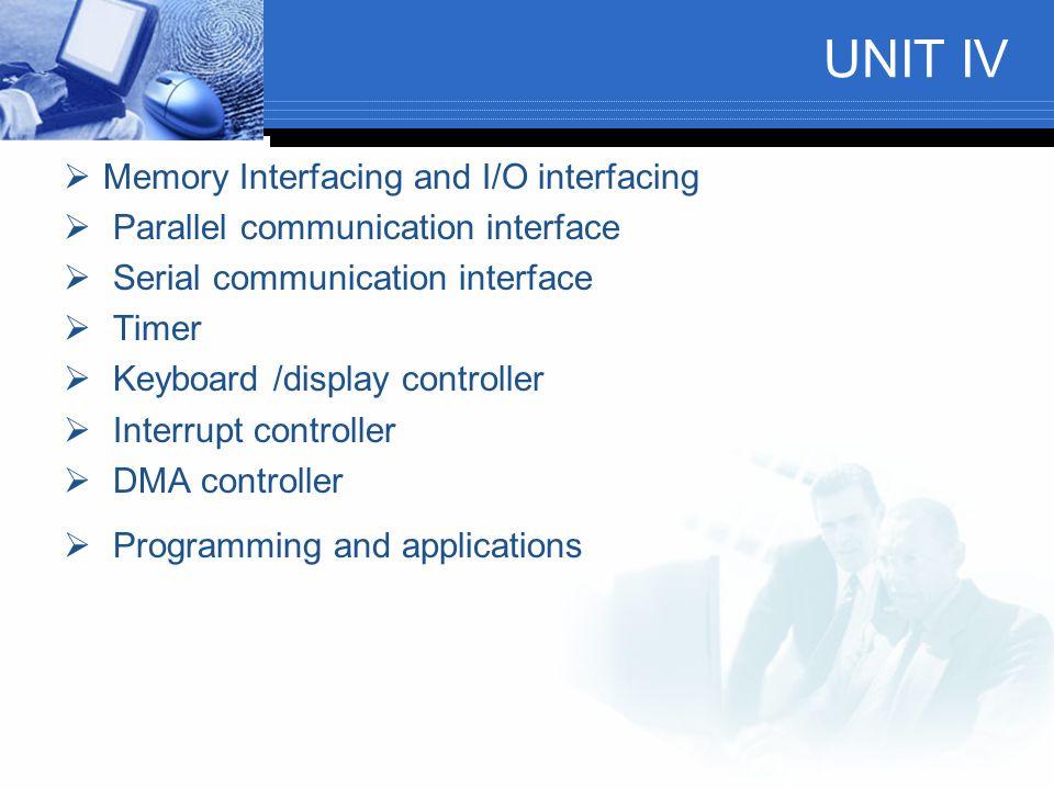 UNIT IV  Memory Interfacing and I/O interfacing  Parallel communication interface  Serial communication interface  Timer  Keyboard /display contr